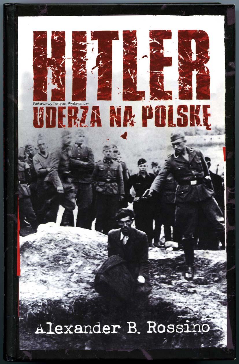 """Okładka książki Alexandra B. Rossino """"Hitler uderza na Polskę"""""""
