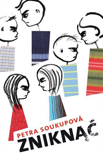 """""""Zniknąć"""" Petry Soukupovej"""