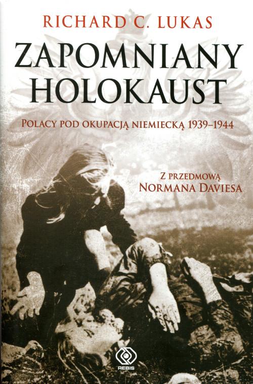 """Okładka książki Richarda C. Lukasa """"Zapomniany Holokaust. Polacy pod okupacją niemiecką 1939-1944"""""""